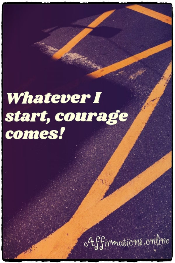 Positive affirmation from Affirmations.online - Whatever I start, courage comes!