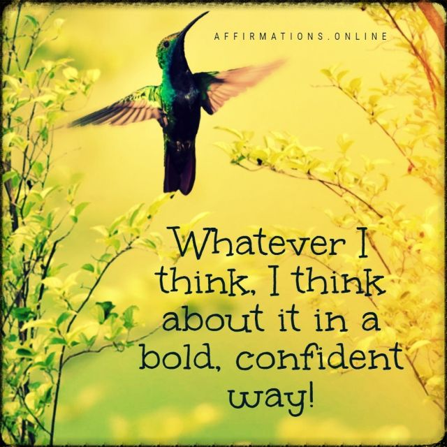 Positive affirmation from Affirmations.online - Whatever I think, I think about it in a bold, confident way!