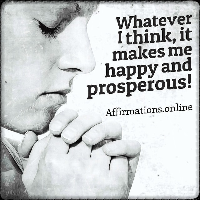 Positive affirmation from Affirmations.online - Whatever I think, it makes me happy and prosperous!