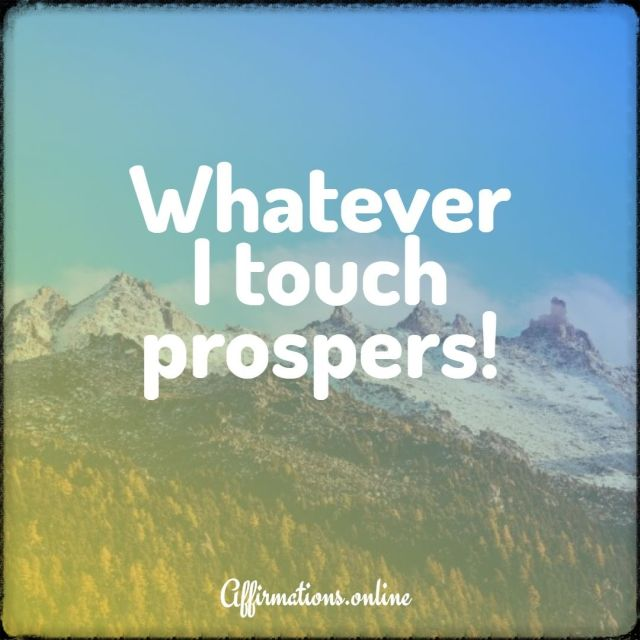 Positive affirmation from Affirmations.online - Whatever I touch prospers!