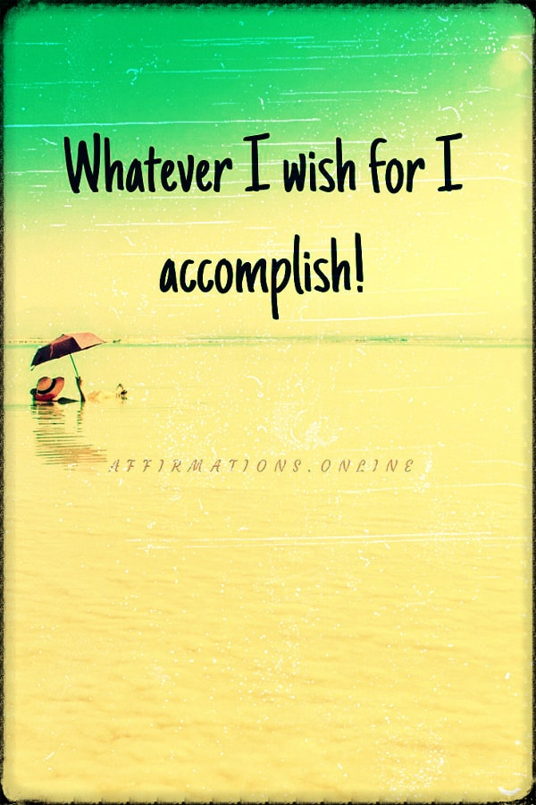 Positive affirmation from Affirmations.online - Whatever I wish for I accomplish!