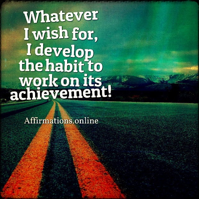 Positive affirmation from Affirmations.online - Whatever I wish for, I develop the habit to work on its achievement!