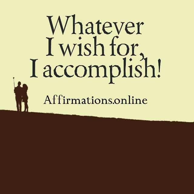 Image affirmation from Affirmations.online - Whatever I wish for, I accomplish!