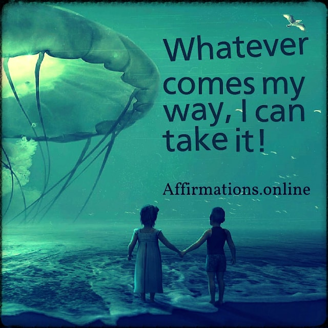 Positive affirmation from Affirmations.online - Whatever comes my way, I can take it!