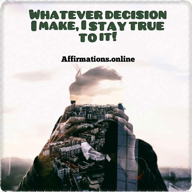 Positive affirmation from Affirmations.online - Whatever decision I make, I stay true to it!