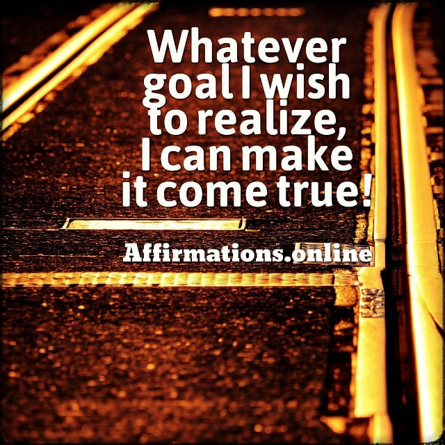 Positive affirmation from Affirmations.online - Whatever goal I wish to realize, I can make it come true!