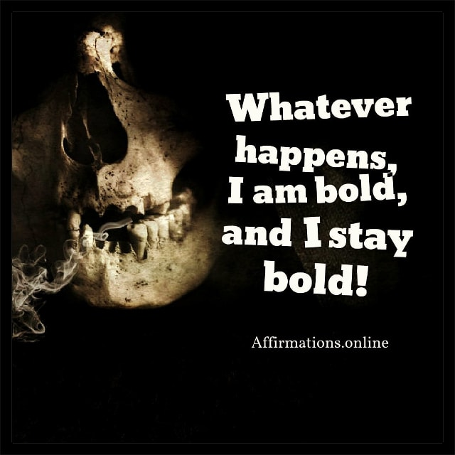 Positive affirmation from Affirmations.online - Whatever happens, I am bold, and I stay bold!