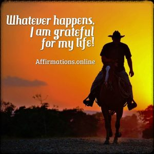 Positive affirmation from Affirmations.online - Whatever happens, I am grateful for my life!