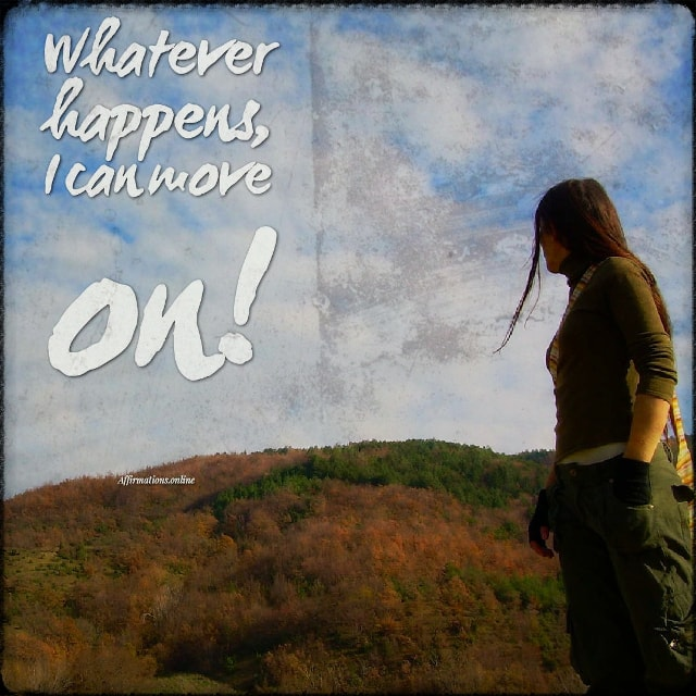 Positive affirmation from Affirmations.online - Whatever happens, I can move on!