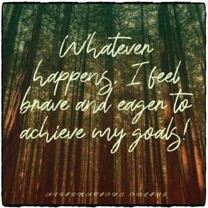 Positive affirmation from Affirmations.online - Whatever happens, I feel brave and eager to achieve my goals!