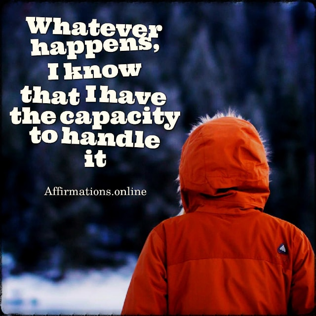 Positive affirmation from Affirmations.online - Whatever happens, I know that I have the capacity to handle it!