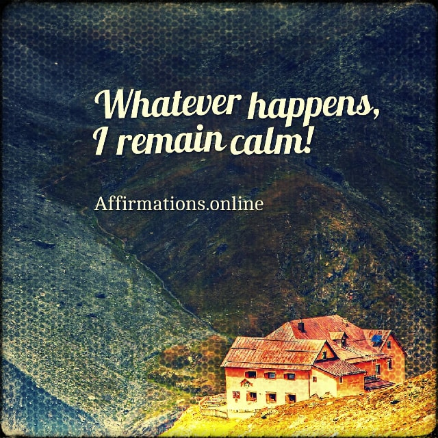 Positive affirmation from Affirmations.online - Whatever happens, I remain calm!
