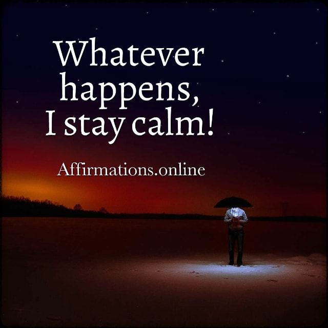 Positive affirmation from Affirmations.online - Whatever happens, I stay calm!