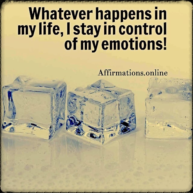 Positive affirmation from Affirmations.online - Whatever happens in my life, I stay in control of my emotions!
