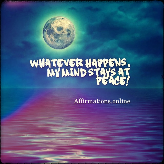 Positive affirmation from Affirmations.online - Whatever happens, my mind stays at peace!