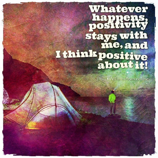 Positive affirmation from Affirmations.online - Whatever happens, positivity stays with me, and I think positive about it!