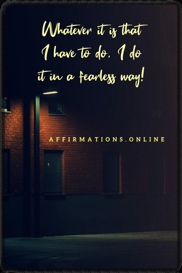 Positive affirmation from Affirmations.online - Whatever it is that I have to do, I do it in a fearless way!