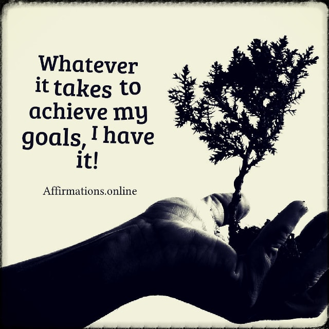 Positive affirmation from Affirmations.online - Whatever it takes to achieve my goals, I have it!