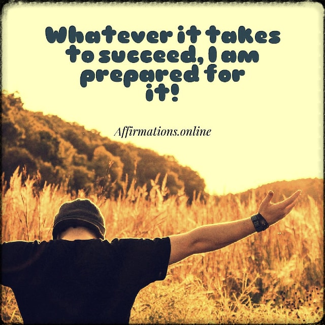 Positive affirmation from Affirmations.online - Whatever it takes to succeed, I am prepared for it!