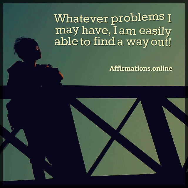 Positive affirmation from Affirmations.online - Whatever problems I may have, I am easily able to find a way out!