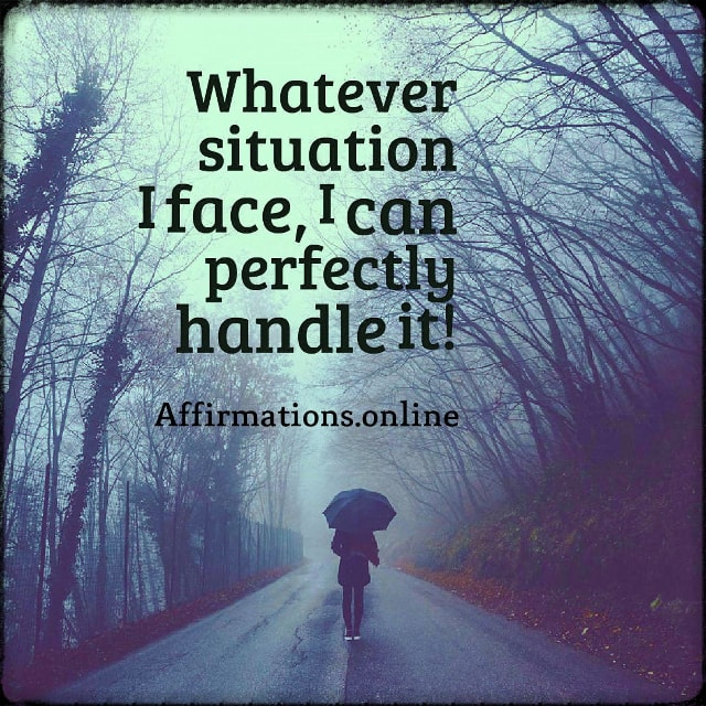 Positive affirmation from Affirmations.online - Whatever situation I face, I can perfectly handle it!