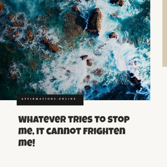 Positive Affirmation from Affirmations.online - Whatever tries to stop me, it cannot frighten me!