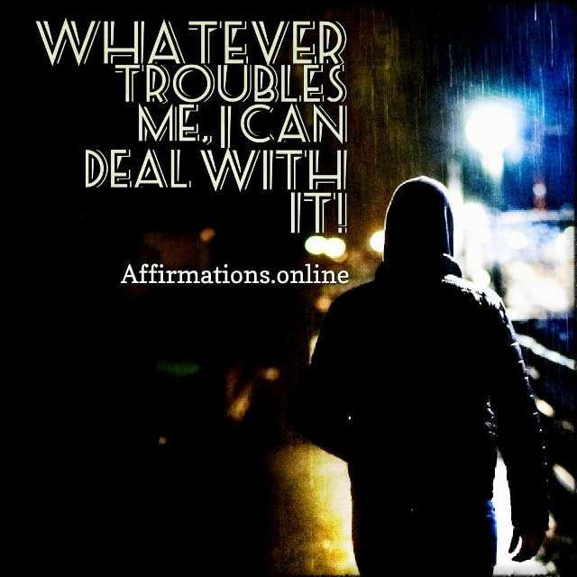 Positive affirmation from Affirmations.online - Whatever troubles me, I can deal with it!