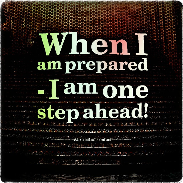 Positive affirmation from Affirmations.online - When I am prepared - I am one step ahead!