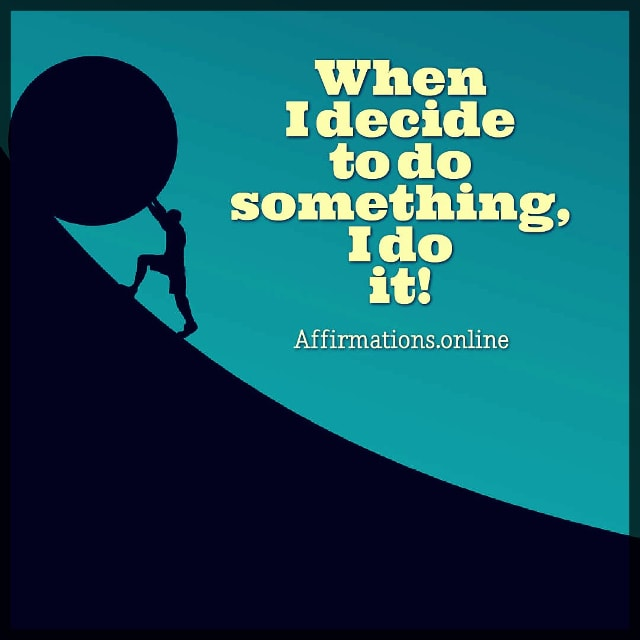 Positive affirmation from Affirmations.online - When I decide to do something, I do it!