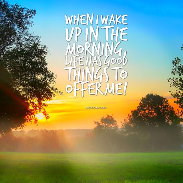 Image affirmation from Affirmations.online - When I wake up in the morning, life has good things to offer me!