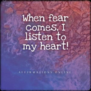 Positive affirmation from Affirmations.online - When fear comes, I listen to my heart!