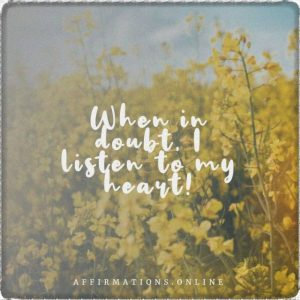 Positive affirmation from Affirmations.online - When in doubt, I listen to my heart!