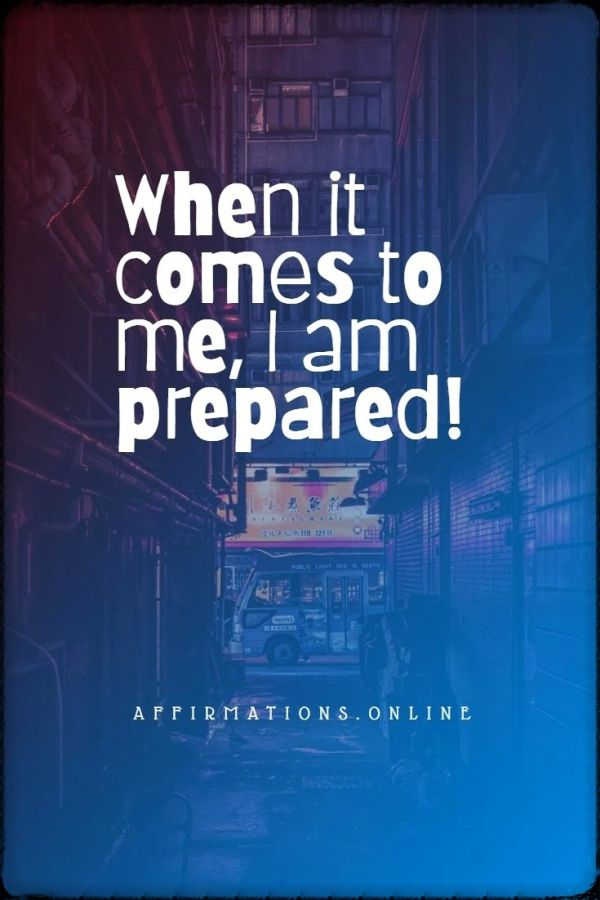 Positive affirmation from Affirmations.online - When it comes to me, I am prepared!