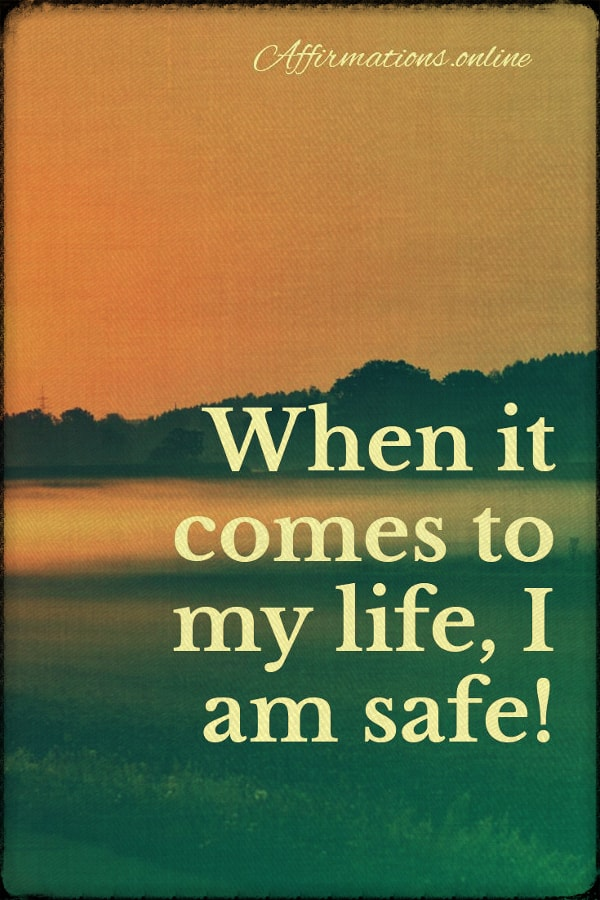 Positive affirmation from Affirmations.online - When it comes to my life, I am safe!