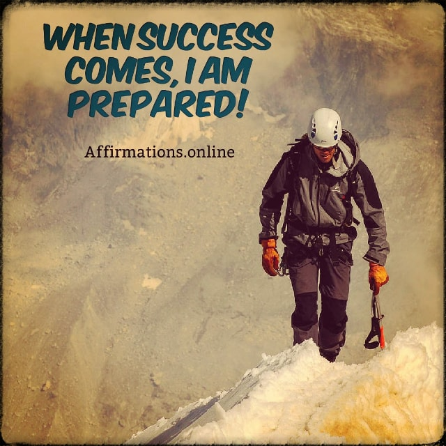 Positive affirmation from Affirmations.online - When success comes, I am prepared!