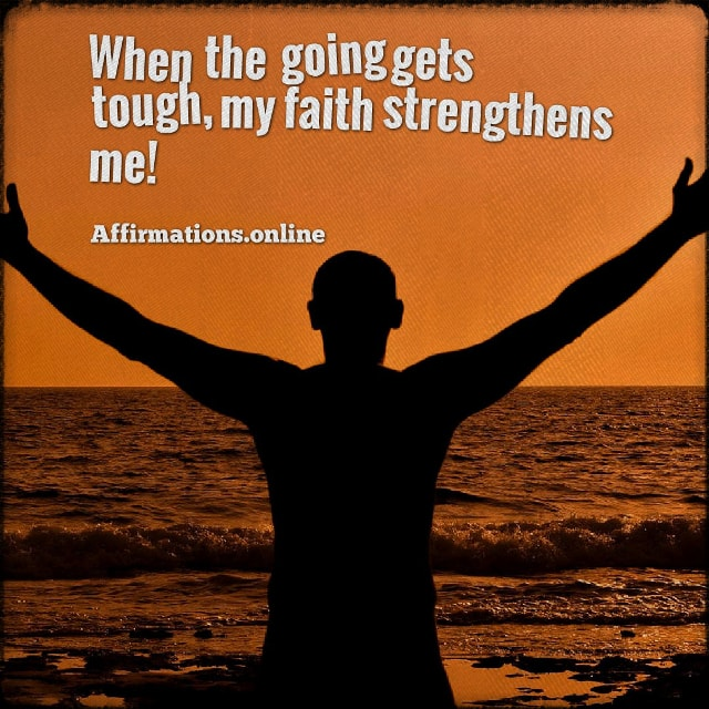Positive affirmation from Affirmations.online - When the going gets tough, my faith strengthens me!
