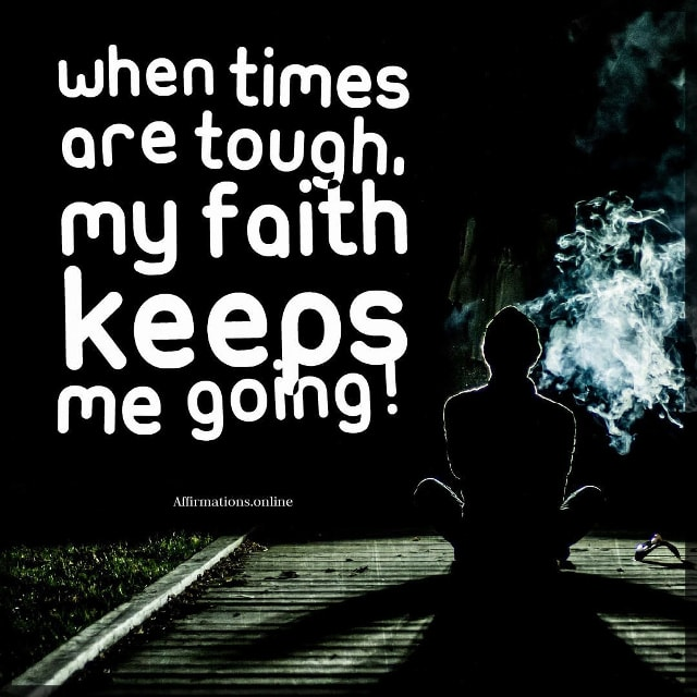 Positive affirmation from Affirmations.online - When times are tough, my faith keeps me going!