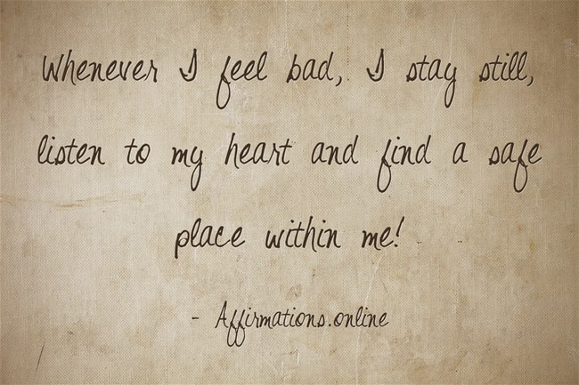 Image affirmation from Affirmations.online - Whenever I feel bad, I stay still, listen to my heart and find a safe place within me!