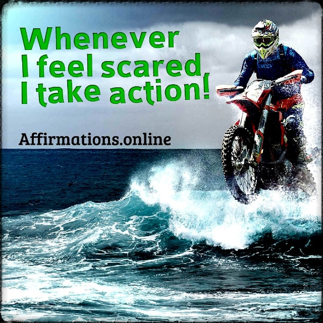 Positive affirmation from Affirmations.online - Whenever I feel scared, I take action!
