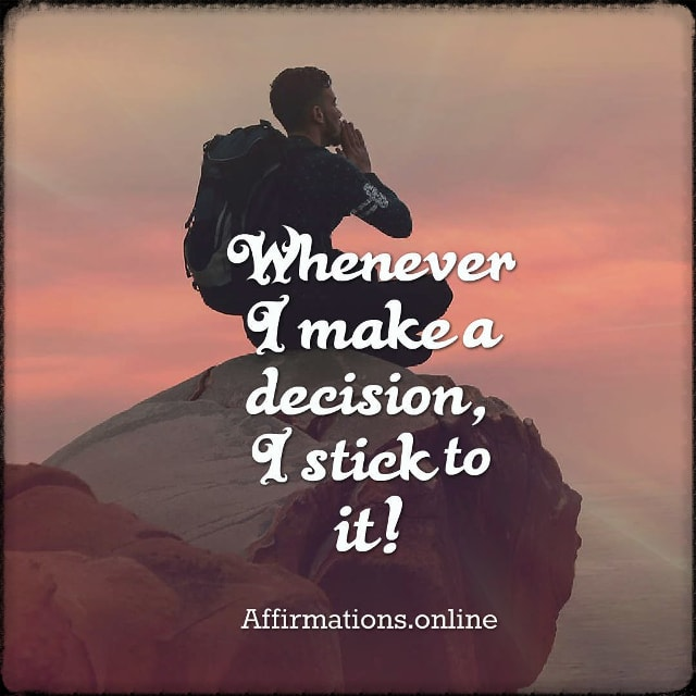 Positive affirmation from Affirmations.online - Whenever I make a decision, I stick to it!
