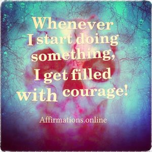 Positive affirmation from Affirmations.online - Whenever I start doing something, I get filled with courage!