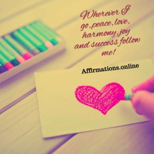 Image affirmation from Affirmations.online - Wherever I go, peace, love, harmony, joy and success follow me!
