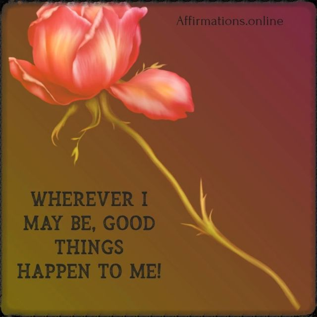 Positive affirmation from Affirmations.online - Wherever I may be, good things happen to me!