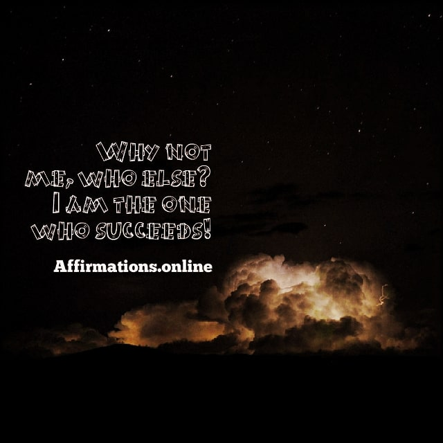 Positive affirmation from Affirmations.online - Why not me, who else? I am the one who succeeds!