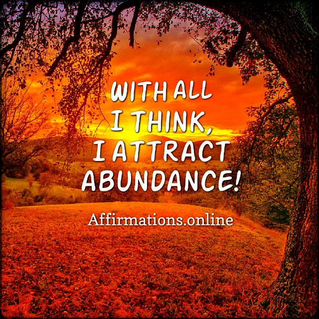 Positive affirmation from Affirmations.online - With all I think, I attract abundance!
