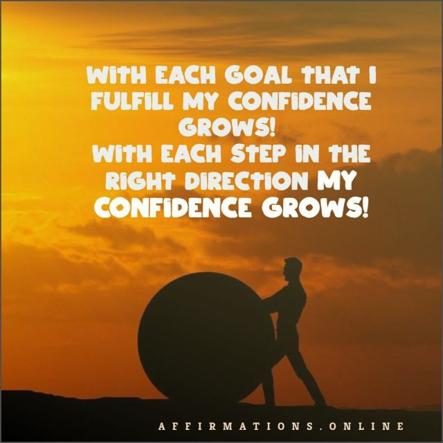 Positive Affirmation from Affirmations.online - With each goal that I fulfill my confidence grows! With each step in the right direction my confidence grows!
