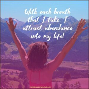 Positive Affirmation from Affirmations.online - With each breath that I take, I attract abundance into my life!