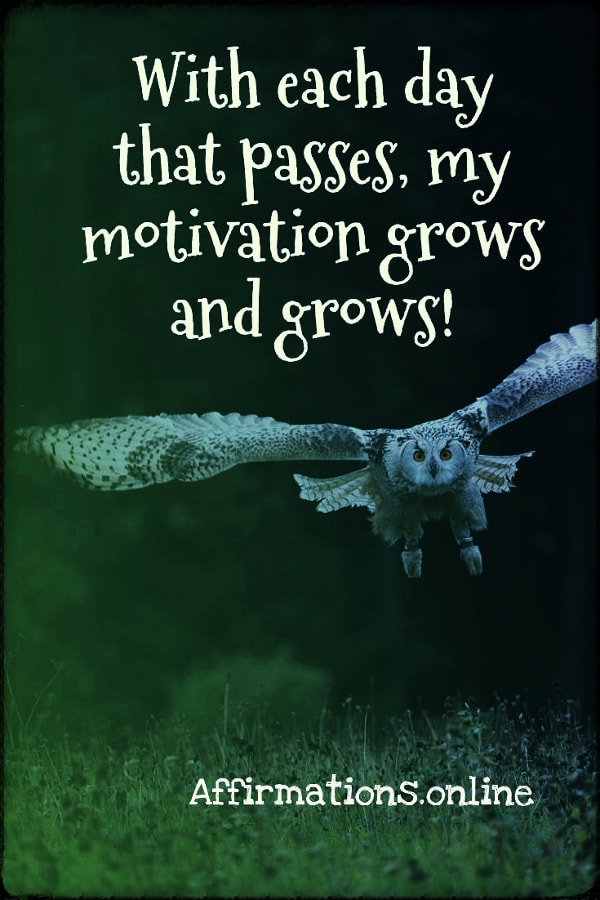 Positive affirmation from Affirmations.online - With each day that passes, my motivation grows and grows!