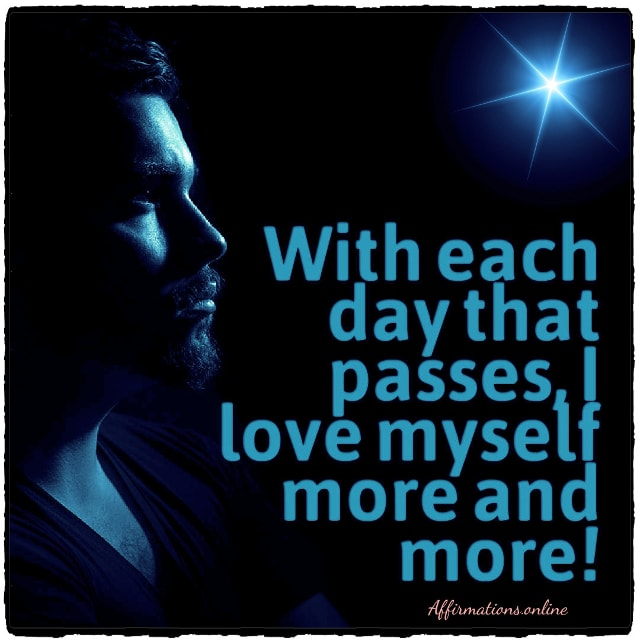 Positive affirmation from Affirmations.online - With each day that passes, I love myself more and more!