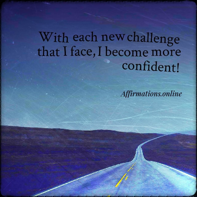 Positive affirmation from Affirmations.online - With each new challenge that I face, I become more confident!